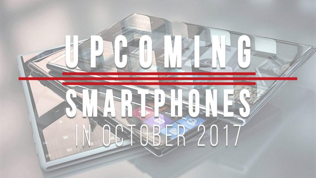 Best Upcoming Smartphones In October 2017