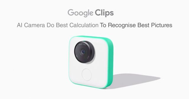 Google Clips AI Camera